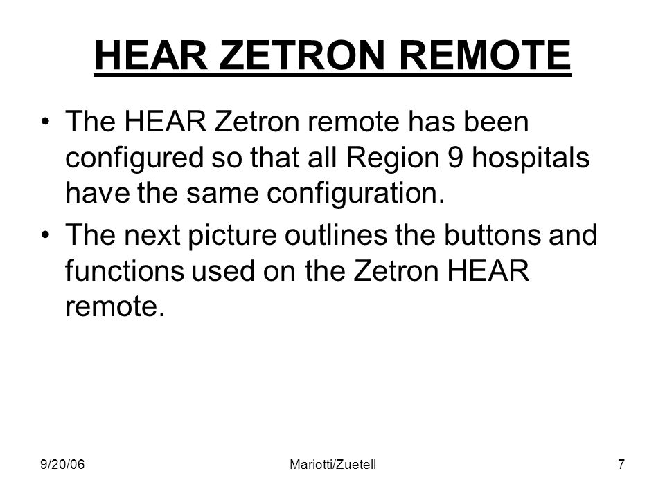 9/20/06Mariotti/Zuetell7 HEAR ZETRON REMOTE The HEAR Zetron remote has been configured so that all Region 9 hospitals have the same configuration.