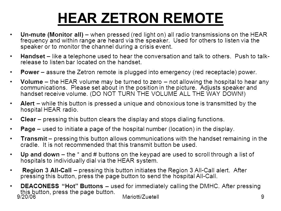 9/20/06Mariotti/Zuetell9 HEAR ZETRON REMOTE Un-mute (Monitor all) – when pressed (red light on) all radio transmissions on the HEAR frequency and within range are heard via the speaker.