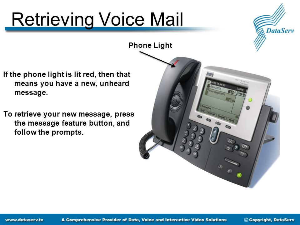 Retrieving Voice Mail Phone Light If the phone light is lit red, then that means you have a new, unheard message. To retrieve your new message, press