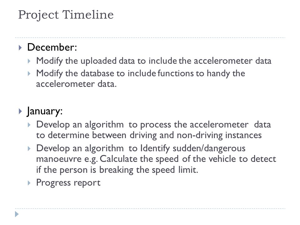 Project Timeline  December:  Modify the uploaded data to include the accelerometer data  Modify the database to include functions to handy the acce