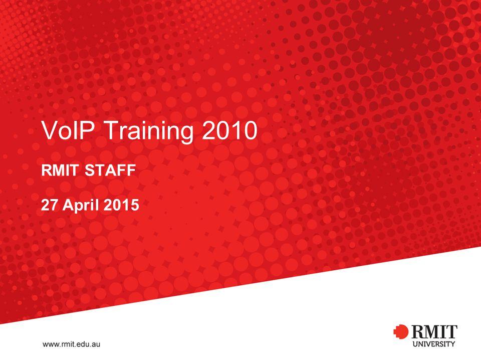 VoIP Training 2010 RMIT STAFF 27 April 2015
