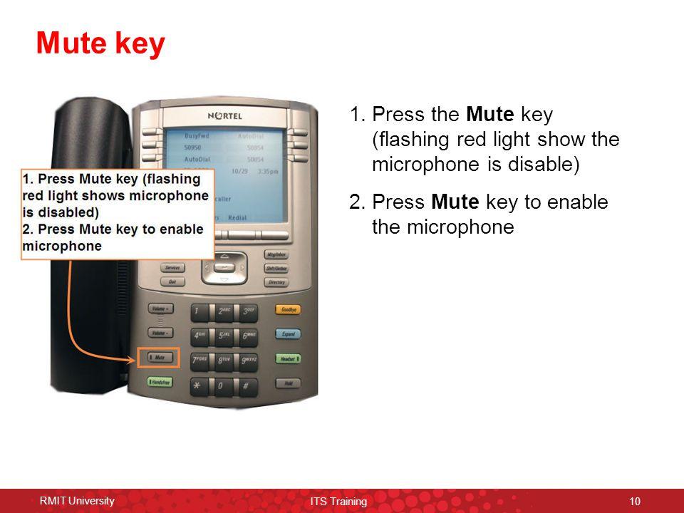 RMIT University ITS Training 10 Mute key 1.Press the Mute key (flashing red light show the microphone is disable) 2.Press Mute key to enable the micro