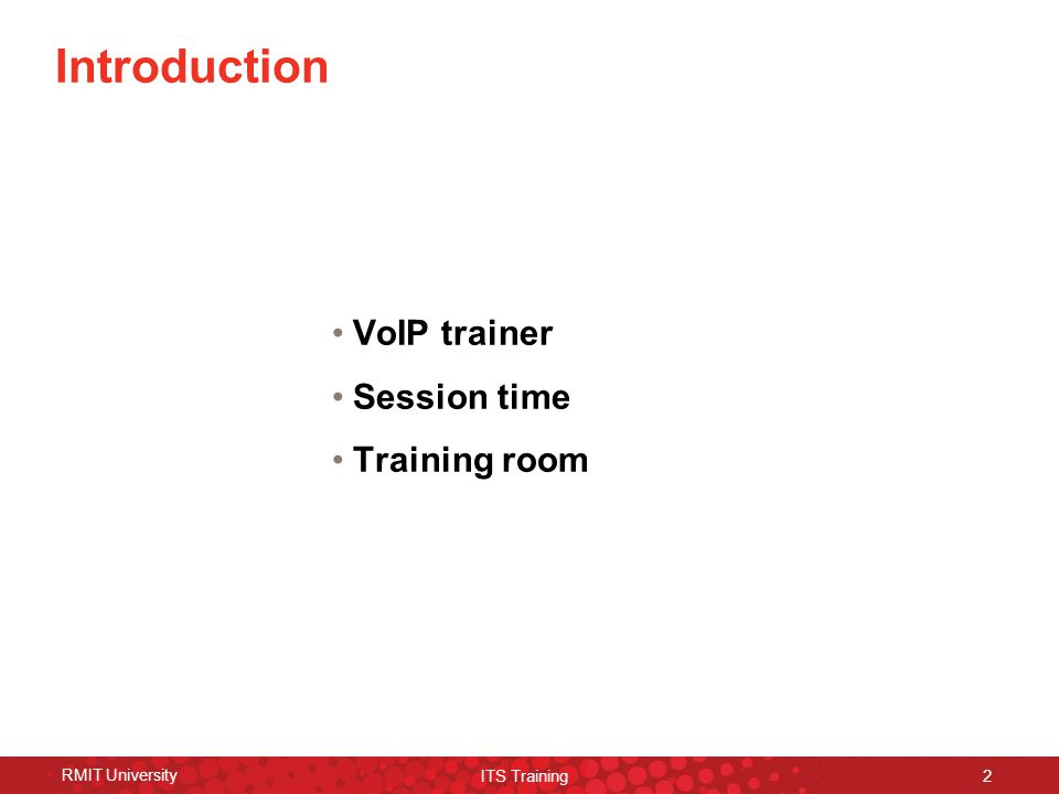 RMIT University ITS Training 2 Introduction VoIP trainer Session time Training room