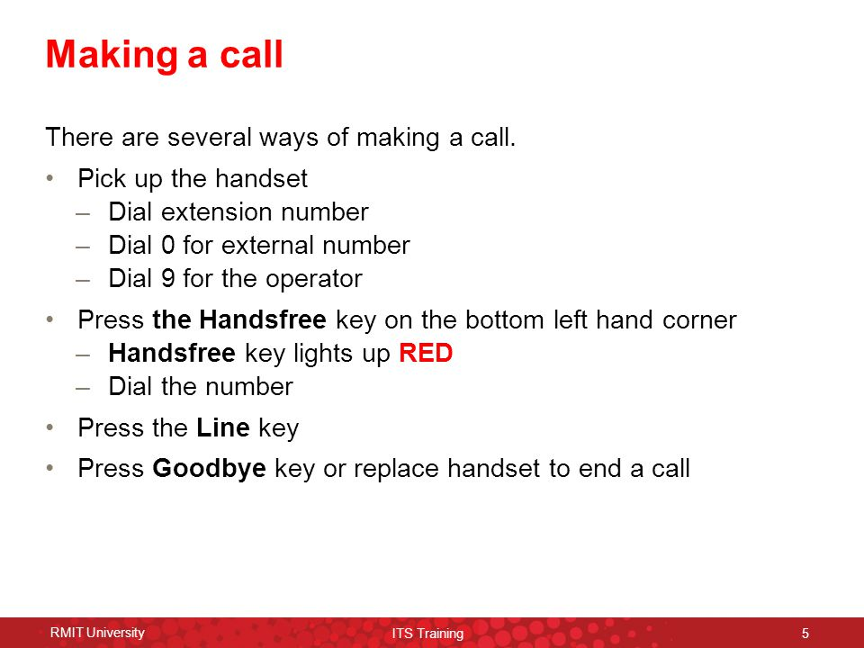RMIT University ITS Training 5 Making a call There are several ways of making a call.