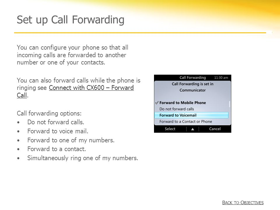Set up Call Forwarding You can configure your phone so that all incoming calls are forwarded to another number or one of your contacts.