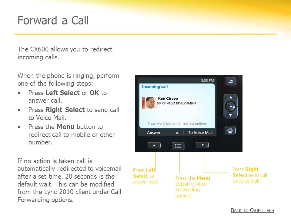 Forward a Call The CX600 allows you to redirect incoming calls.