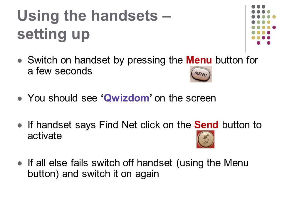 Using the handsets – setting up Switch on handset by pressing the Menu button for a few seconds You should see 'Qwizdom' on the screen If handset says