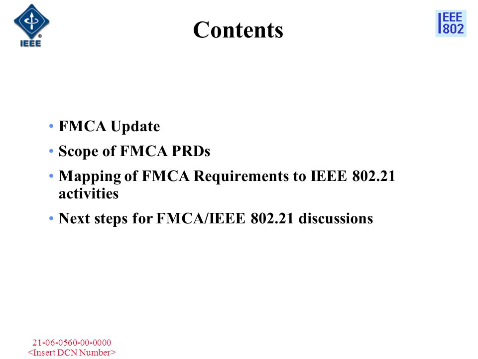 21-06-0560-00-0000 Contents FMCA Update Scope of FMCA PRDs Mapping of FMCA Requirements to IEEE 802.21 activities Next steps for FMCA/IEEE 802.21 disc