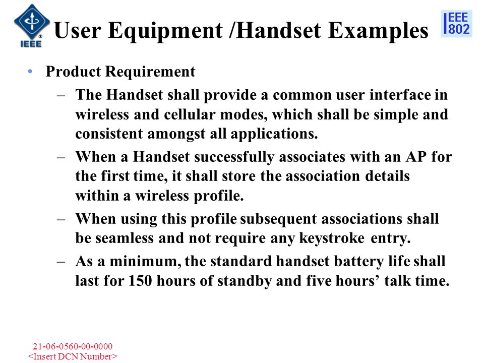 21-06-0560-00-0000 User Equipment /Handset Examples Product Requirement –The Handset shall provide a common user interface in wireless and cellular mo