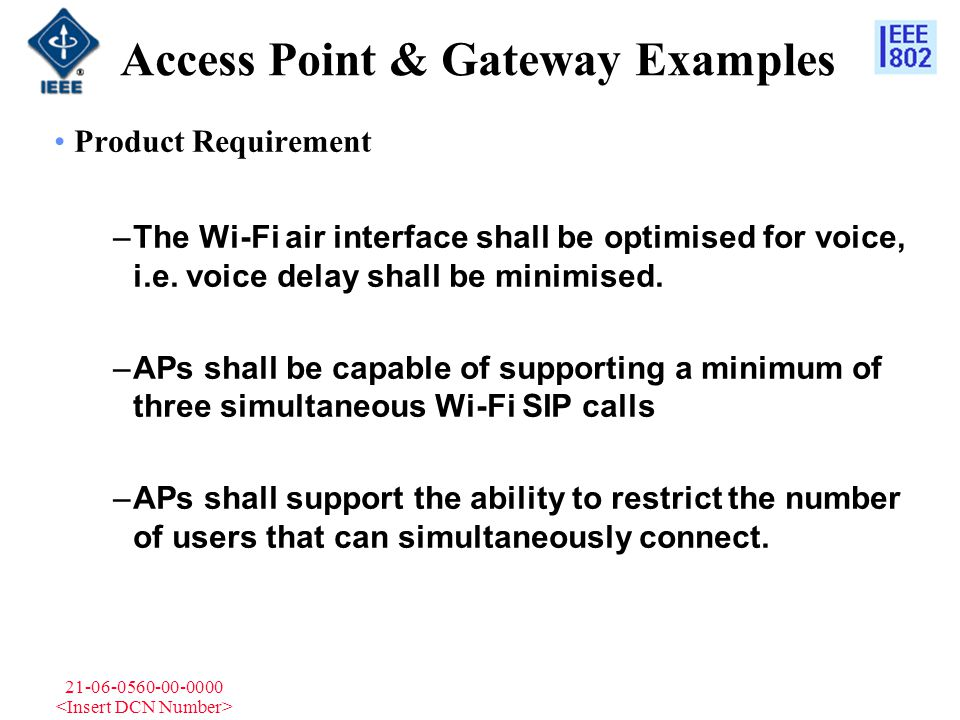 21-06-0560-00-0000 Access Point & Gateway Examples Product Requirement –The Wi-Fi air interface shall be optimised for voice, i.e. voice delay shall b