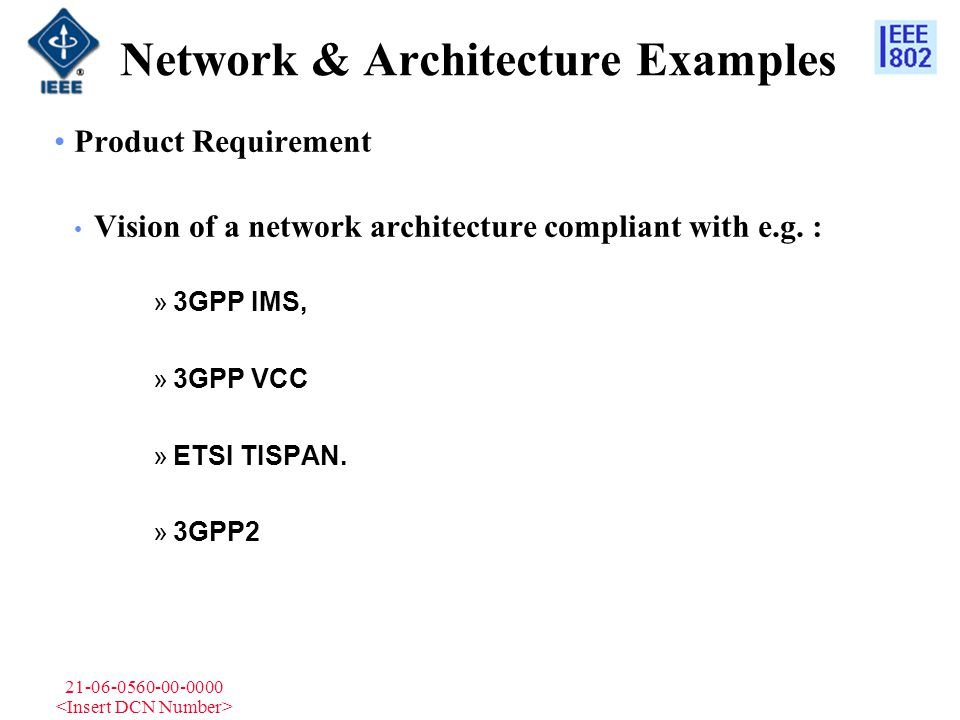 21-06-0560-00-0000 Network & Architecture Examples Product Requirement Vision of a network architecture compliant with e.g. : »3GPP IMS, »3GPP VCC »ET