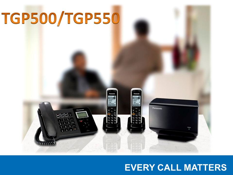 August, 2010 EVERY CALL MATTERS Summary The KX-TGP500 series brings together all the advantages of modern internet HD VoIP voice calls, classic business phone functionality and easy Web based administration, ideally suited to small office and branch office solutions.