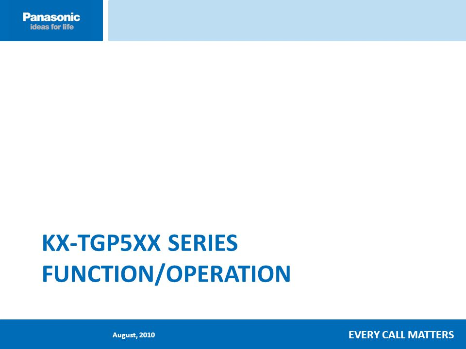 August, 2010 EVERY CALL MATTERS KX-TGP5XX SERIES FUNCTION/OPERATION