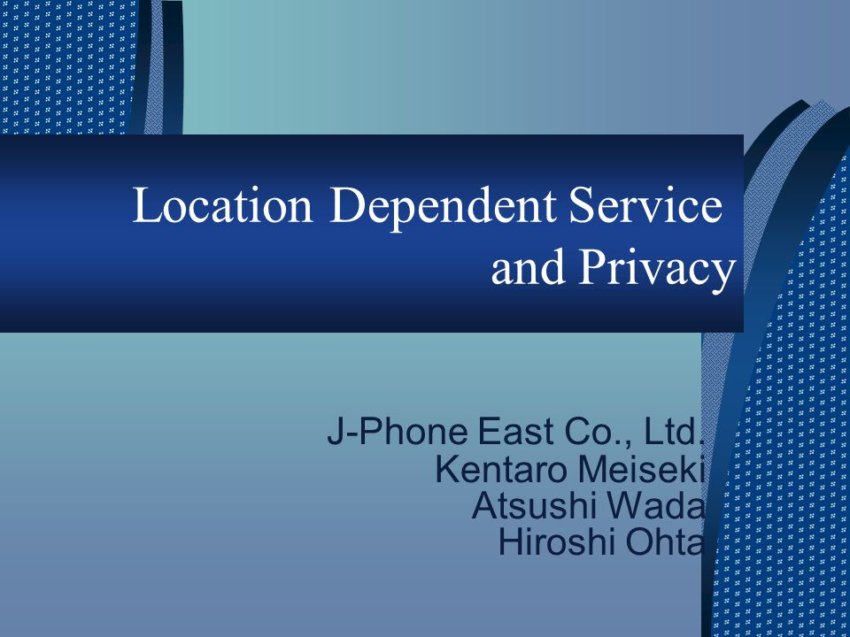 Location Dependent Service and Privacy J-Phone East Co., Ltd.