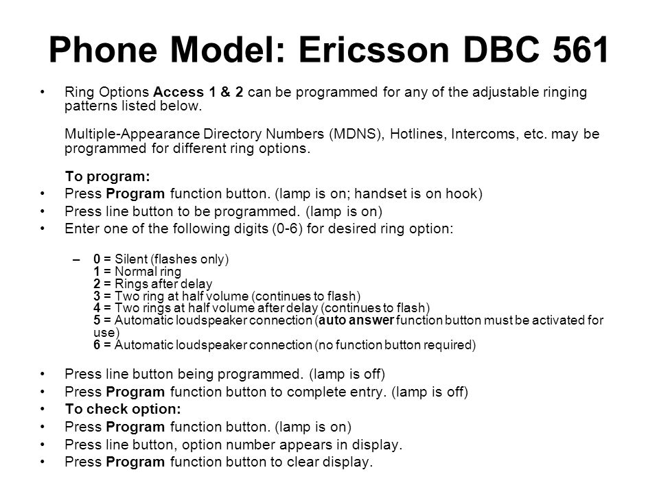 Phone Model: Ericsson DBC 561 Ring Options Access 1 & 2 can be programmed for any of the adjustable ringing patterns listed below. Multiple-Appearance