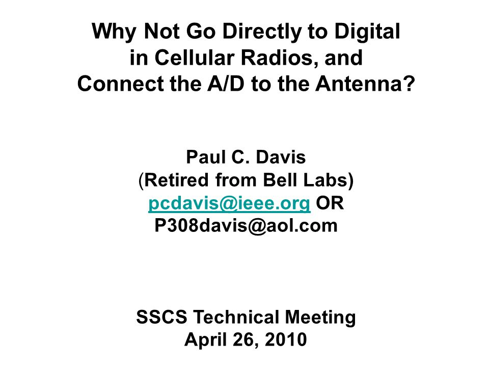 Why Not Go Directly to Digital in Cellular Radios, and Connect the A/D to the Antenna.