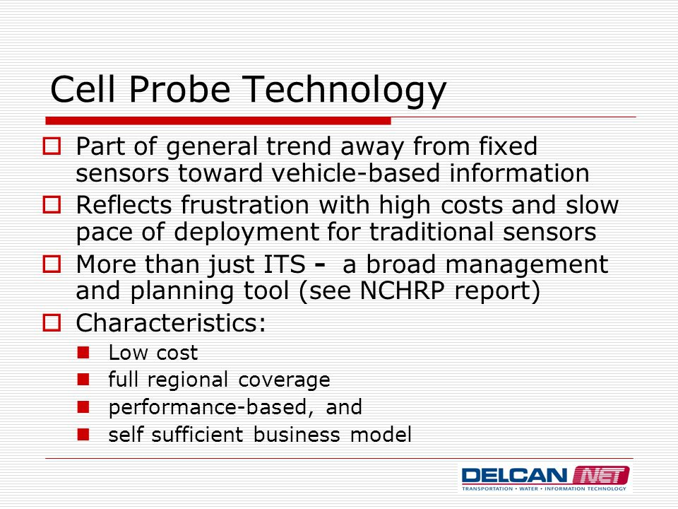 Cell Probe Technology  Part of general trend away from fixed sensors toward vehicle-based information  Reflects frustration with high costs and slow