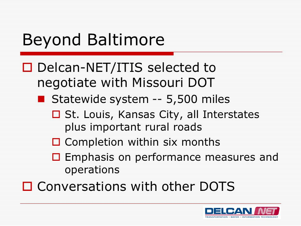Beyond Baltimore  Delcan-NET/ITIS selected to negotiate with Missouri DOT Statewide system -- 5,500 miles  St.