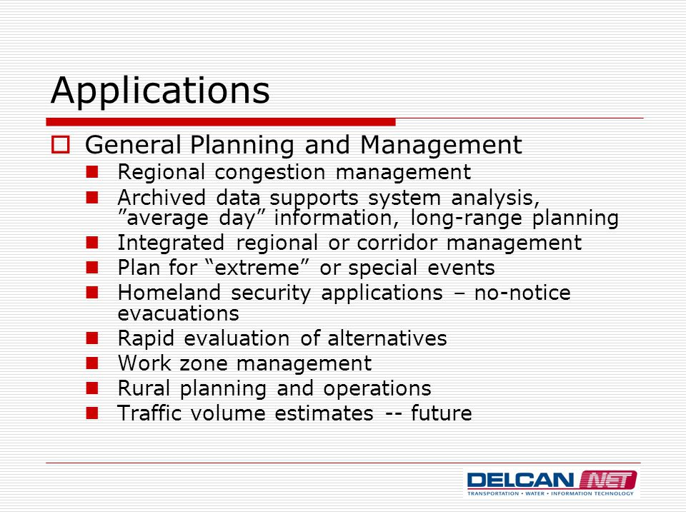 "Applications  General Planning and Management Regional congestion management Archived data supports system analysis, ""average day"" information, long-"