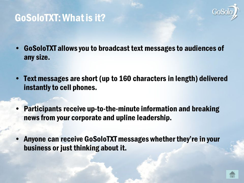 GoSoloTXT allows you to broadcast text messages to audiences of any size.