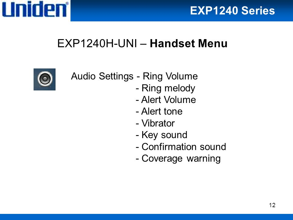 12 Audio Settings - Ring Volume - Ring melody - Alert Volume - Alert tone - Vibrator - Key sound - Confirmation sound - Coverage warning EXP1240H-UNI – Handset Menu EXP1240 Series
