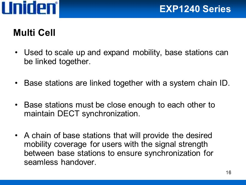 16 Multi Cell Used to scale up and expand mobility, base stations can be linked together.