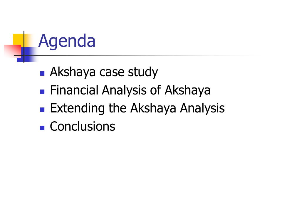 Agenda Akshaya case study Financial Analysis of Akshaya Extending the Akshaya Analysis Conclusions