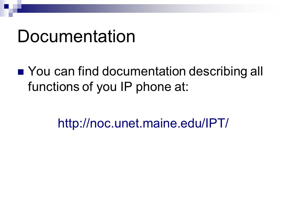 Documentation You can find documentation describing all functions of you IP phone at: http://noc.unet.maine.edu/IPT/