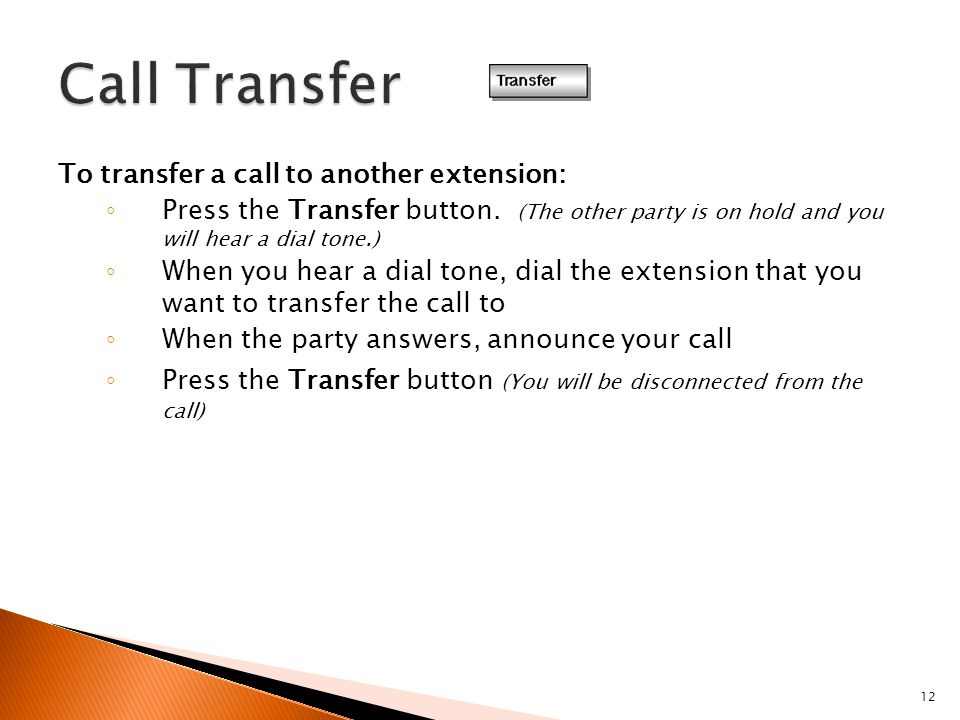 12 To transfer a call to another extension: ◦ Press the Transfer button.