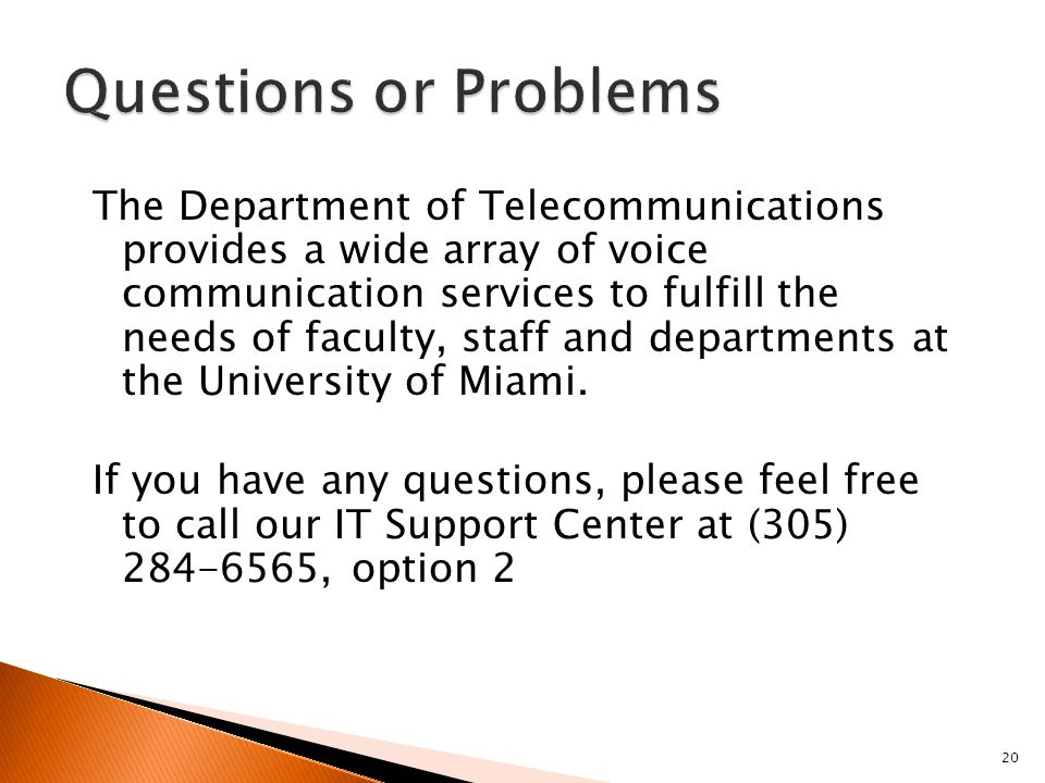 20 The Department of Telecommunications provides a wide array of voice communication services to fulfill the needs of faculty, staff and departments a