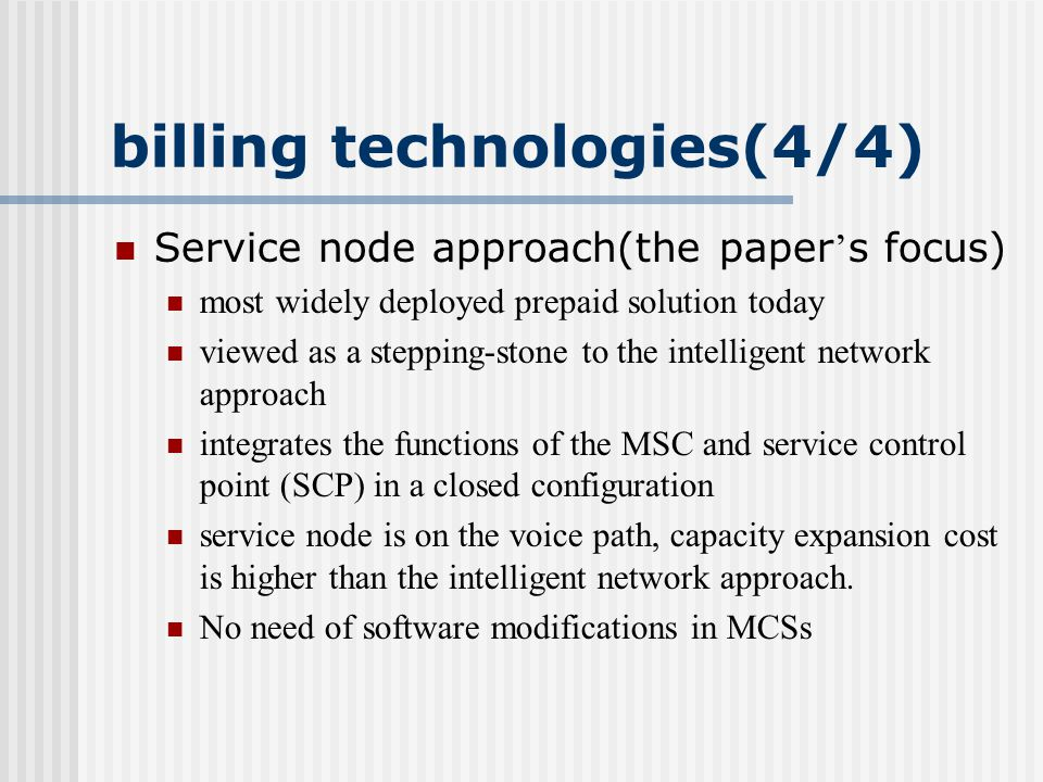 Service node approach 1 originates a prepaid call by dialing 1 2 routes the call to the service node 3 verify if the customer has sufficient credit service node activates a timer for charging and sets up a trunk back to the MSC 4 4 Route to destination 4 Negative credit !!.