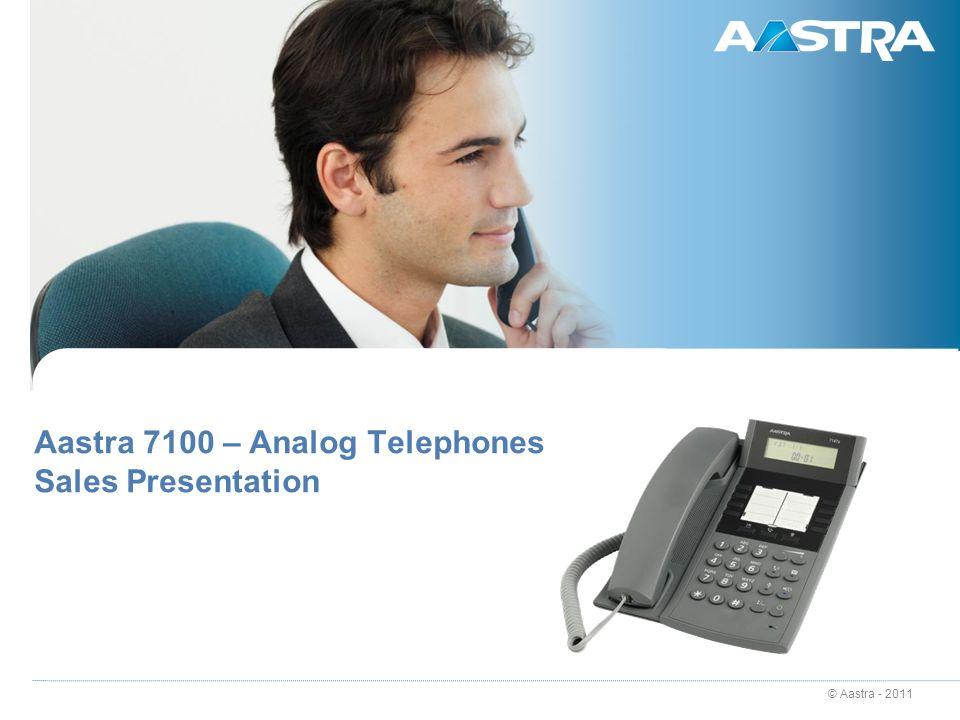 © Aastra - 2011 Aastra 7100 – Analog Telephones Sales Presentation