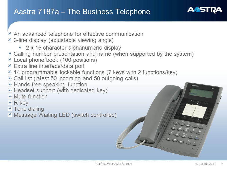 © Aastra - 2011 8 Aastra 7100 - Accessories Standard handset Press-to-talk handset Handset cord Terminal cord ASE/MXO/PLM/0227/0/1/EN