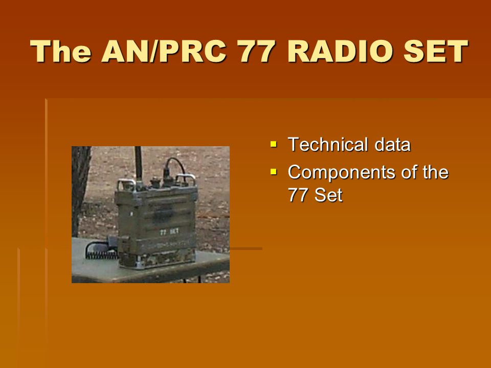The AN/PRC 77 RADIO SET  Technical data  Components of the 77 Set