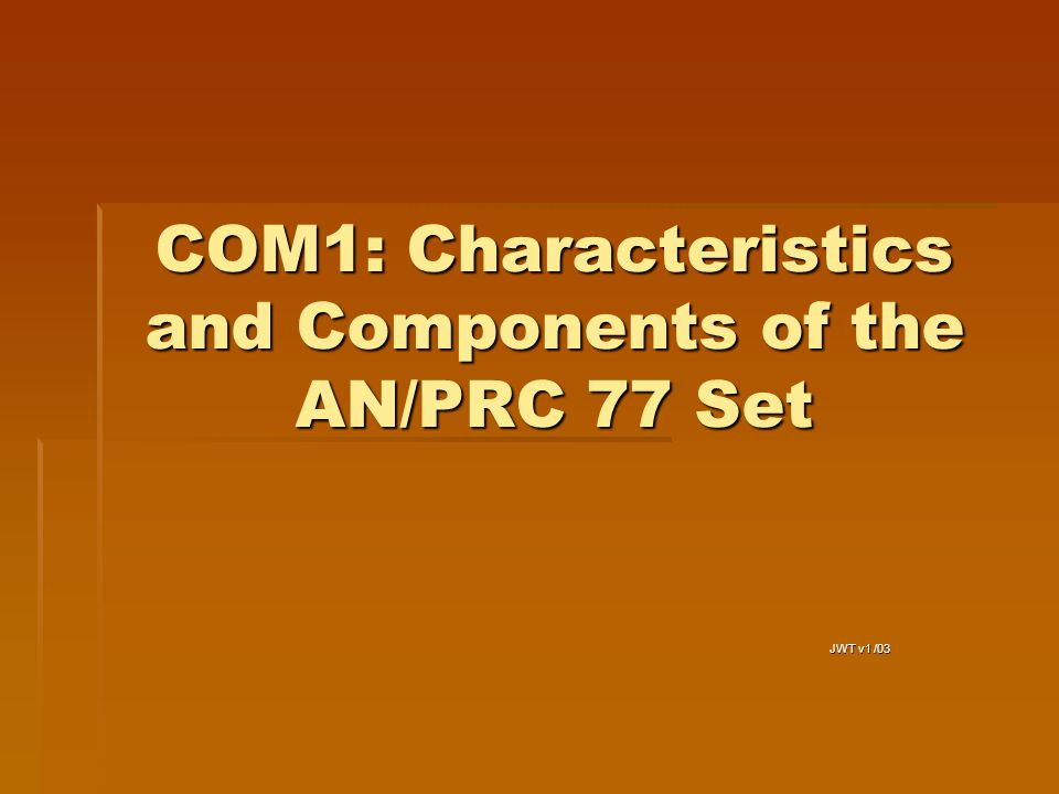 COM1: Characteristics and Components of the AN/PRC 77 Set JWT v1 /03