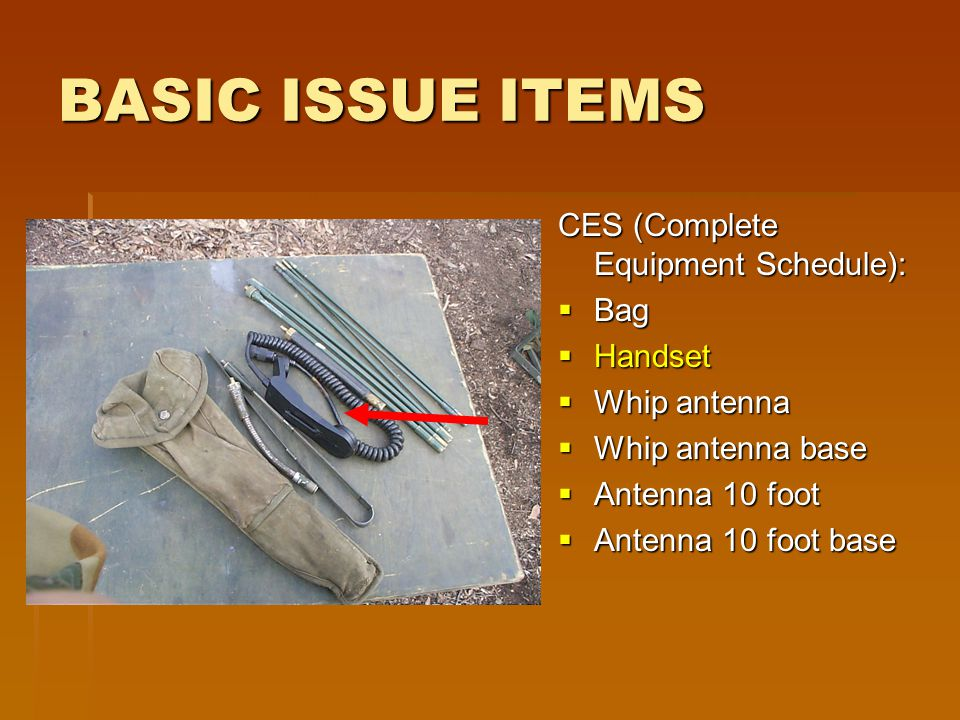 BASIC ISSUE ITEMS CES (Complete Equipment Schedule):  Bag  Handset  Whip antenna  Whip antenna base  Antenna 10 foot  Antenna 10 foot base