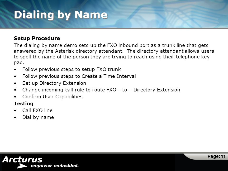 Arcturus empower embedded. Dialing by Name Setup Procedure The dialing by name demo sets up the FXO inbound port as a trunk line that gets answered by