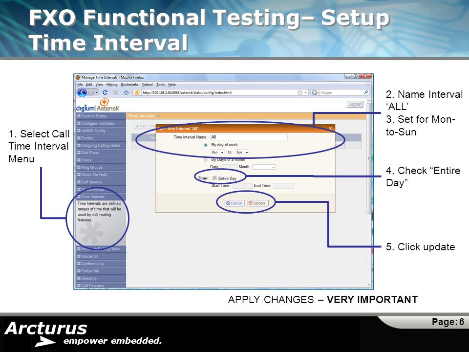 Arcturus empower embedded. FXO Functional Testing– Setup Time Interval 1. Select Call Time Interval Menu 2. Name Interval 'ALL' 3. Set for Mon- to-Sun