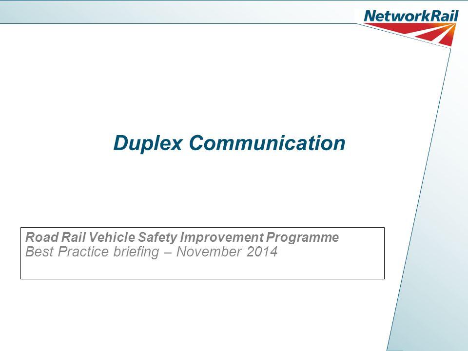 Duplex Communication Road Rail Vehicle Safety Improvement Programme Best Practice briefing – November 2014