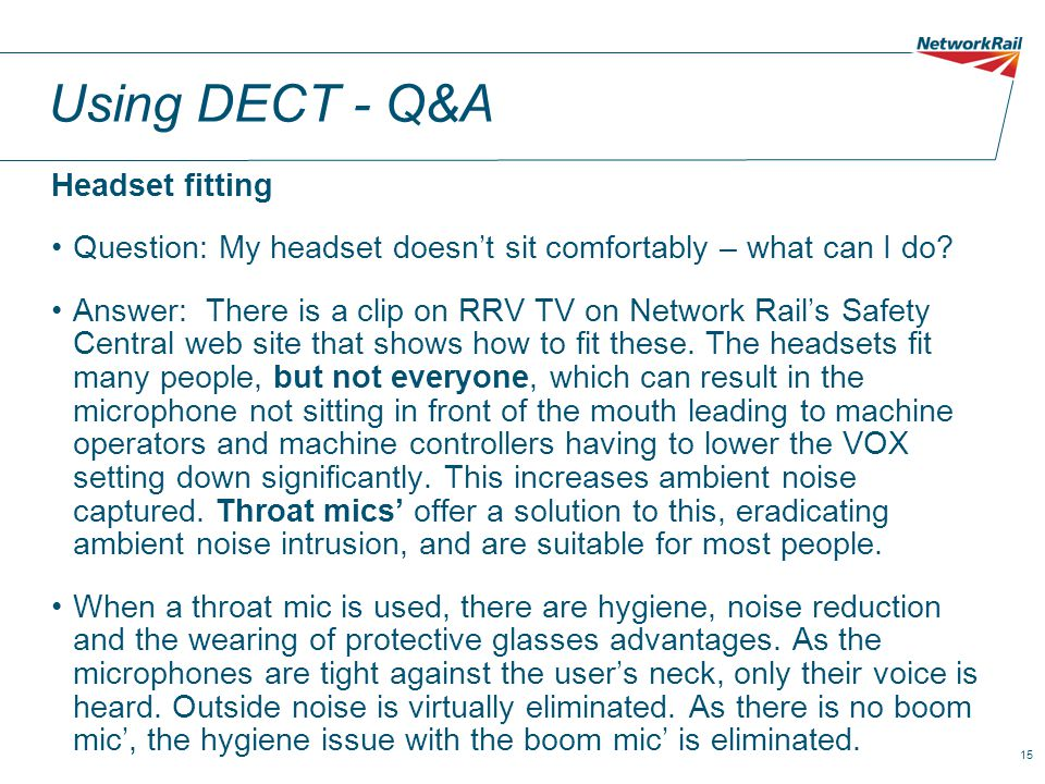 15 Using DECT - Q&A Headset fitting Question: My headset doesn't sit comfortably – what can I do? Answer: There is a clip on RRV TV on Network Rail's