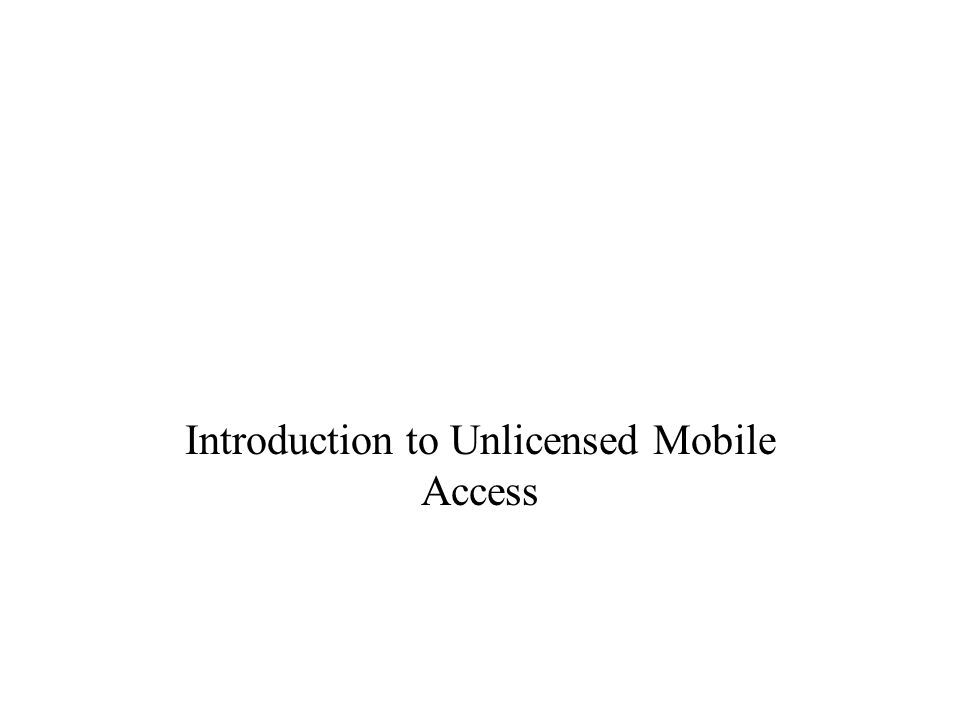 Introduction to Unlicensed Mobile Access
