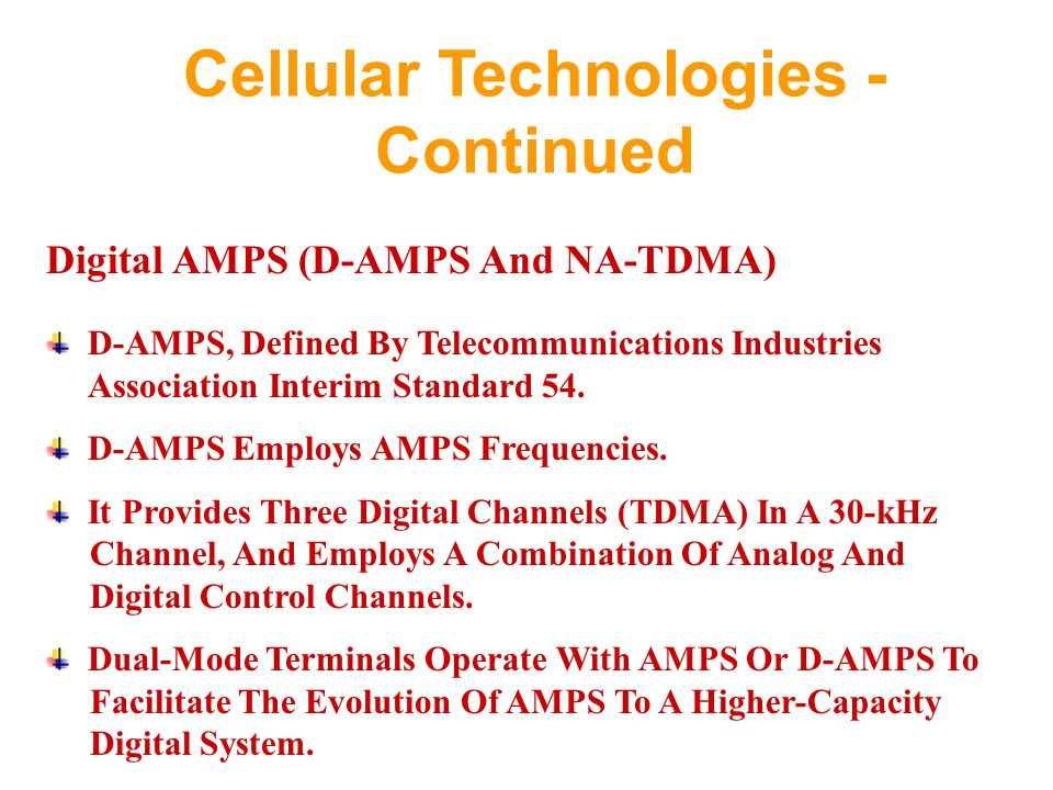 Cellular Technologies - Continued Digital AMPS (D-AMPS And NA-TDMA) D-AMPS, Defined By Telecommunications Industries Association Interim Standard 54.