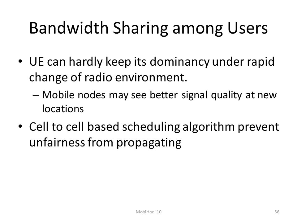 Bandwidth Sharing among Users UE can hardly keep its dominancy under rapid change of radio environment.