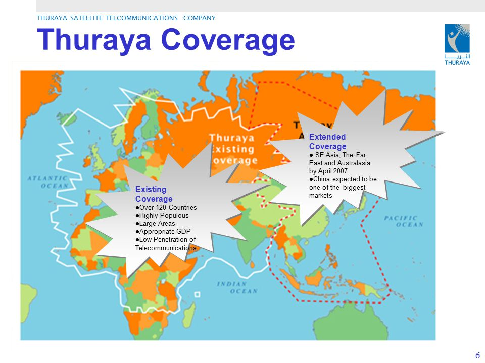 THURAYA SATELLITE TELCOMMUNICATIONS COMPANY 6 Thuraya Coverage Existing Coverage Over 120 Countries Highly Populous Large Areas Appropriate GDP Low Pe