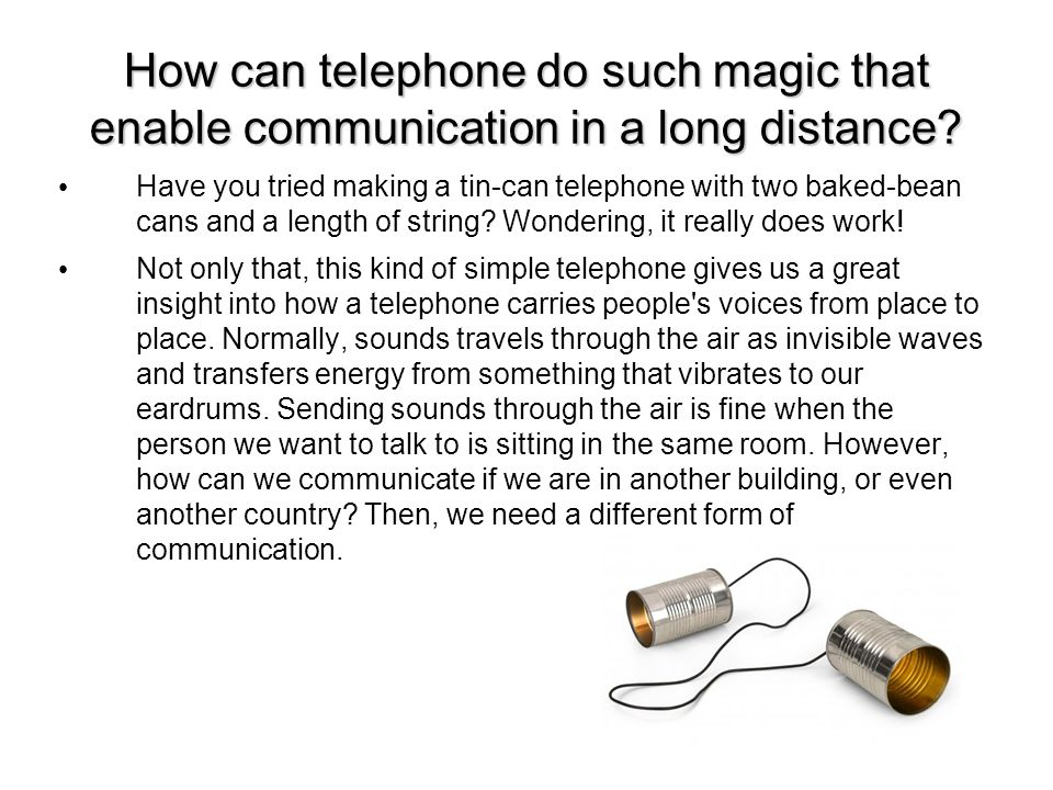 How can telephone do such magic that enable communication in a long distance.