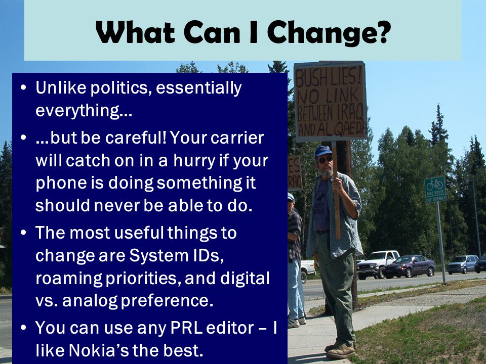 What Can I Change. Unlike politics, essentially everything… …but be careful.