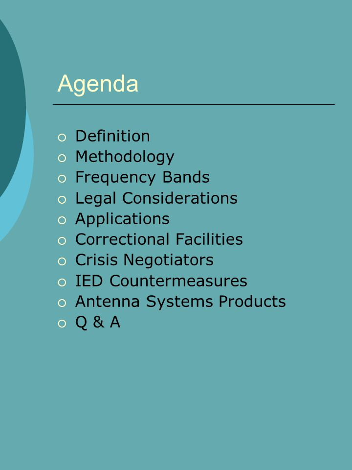 Agenda  Definition  Methodology  Frequency Bands  Legal Considerations  Applications  Correctional Facilities  Crisis Negotiators  IED Countermeasures  Antenna Systems Products  Q & A
