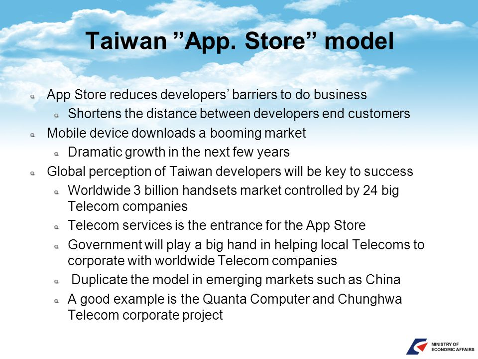 "Taiwan ""App. Store"" model App Store reduces developers' barriers to do business Shortens the distance between developers end customers Mobile device d"