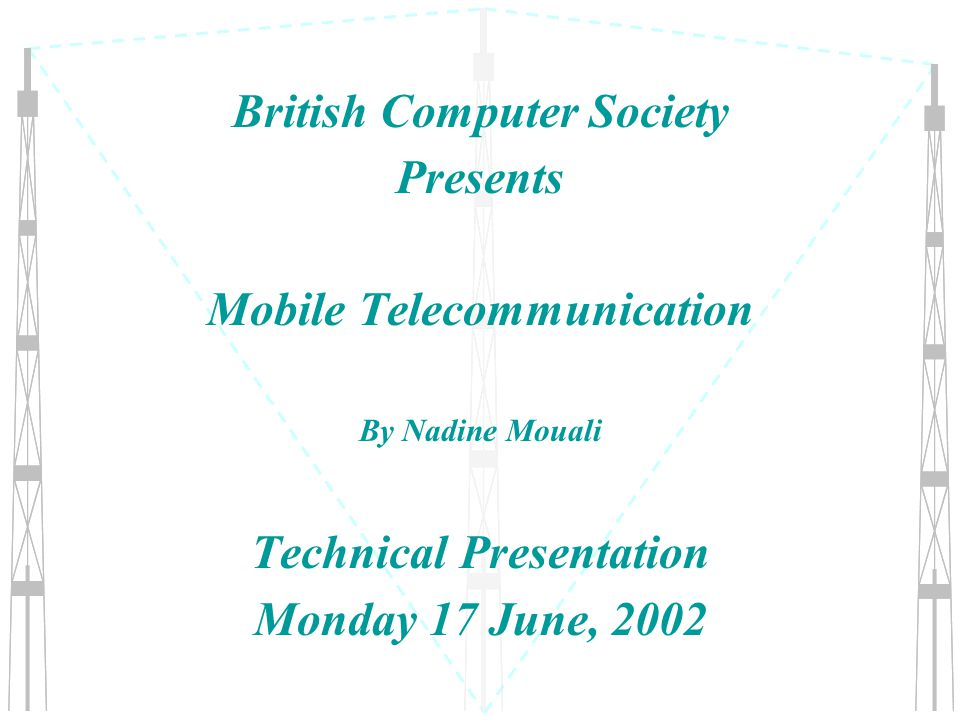 2Monday, 17 June, 2002For BCS by Nadine Mouali Mobile Telecom Agenda 1.Overview of Cellular Systems 2.The Handset 3.The SIM Card 4.The Radio Interface and Microwave Transmission 5.The GSM Network The Base Station Subsystem The Network Subsystem 6.The Value Added Services on GSM Voice Mail SMS Fax and data 7.Coverage and Infrastructure Management