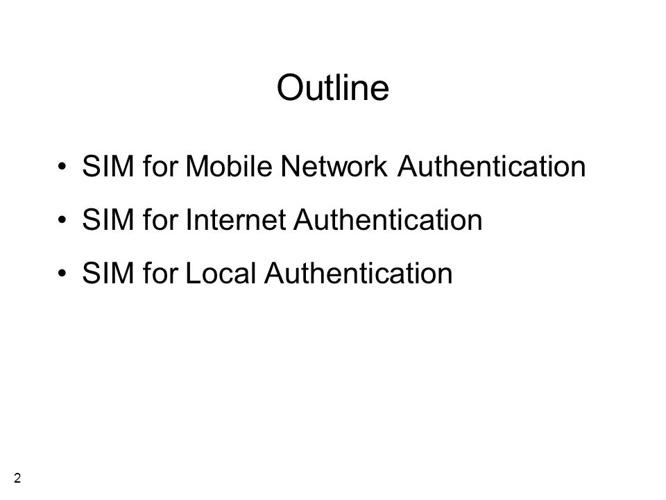 2 Outline SIM for Mobile Network Authentication SIM for Internet Authentication SIM for Local Authentication